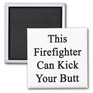 This Firefighter Can Kick Your Butt Refrigerator Magnet