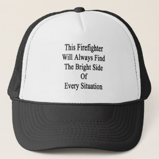This Firefighter Will Always Find The Bright Side Trucker Hat