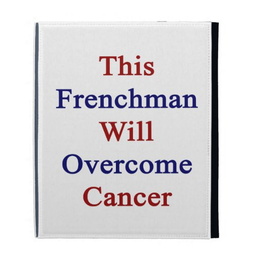 This Frenchman Will Overcome Cancer iPad Case