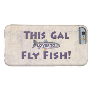 This Gal Loves to Fly Fish! Trout Fly Fishing Barely There iPhone 6 Case