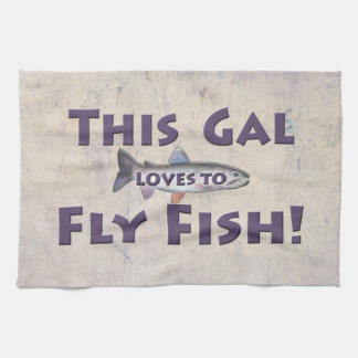 This Gal Loves to Fly Fish! Trout Fly Fishing Kitchen Towel