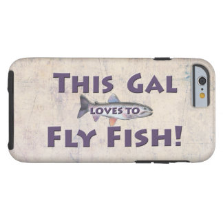 This Gal Loves to Fly Fish! Trout Fly Fishing Tough iPhone 6 Case