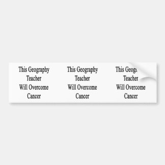 This Geography Teacher Will Overcome Cancer Car Bumper Sticker