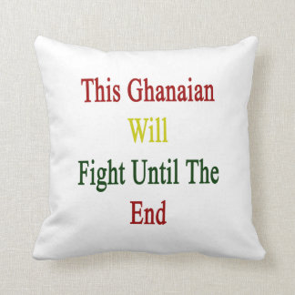 This Ghanaian Will Fight Until The End Throw Pillow
