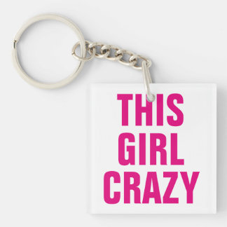 This Girl Crazy Keychain