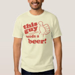 This Girl / Guy Needs a Beer Tshirts