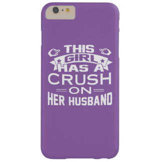 THIS GIRL HAS A CRUSH ON HER HUSBAND BARELY THERE iPhone 6 PLUS CASE