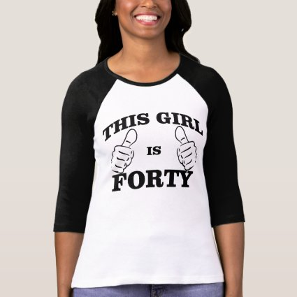 This GIRL is FORTY Birthday TEE