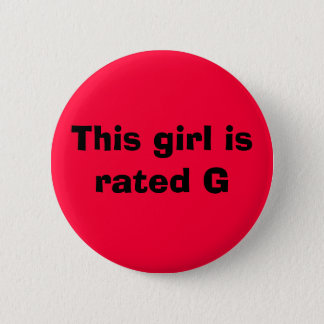This girl is rated G Pinback Button