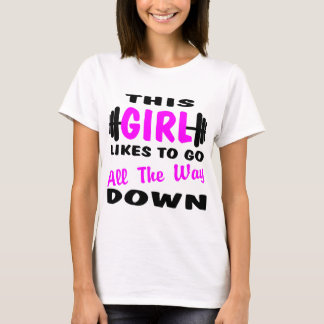 This Girl Likes To Go All The Way Down T-Shirt