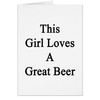 This Girl Loves A Great Beer Card