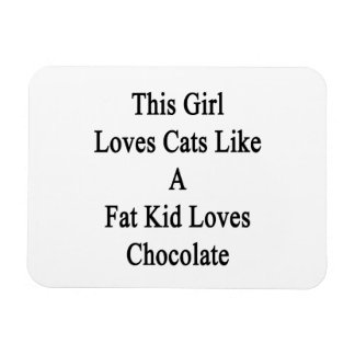 This Girl Loves Cats Like A Fat Kid Loves Chocolat Rectangular Photo Magnet