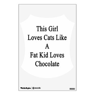 This Girl Loves Cats Like A Fat Kid Loves Chocolat Wall Graphics