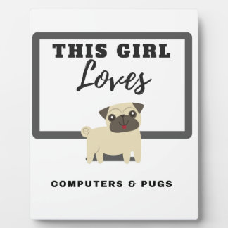 This Girl Loves Computers & Pugs Plaque