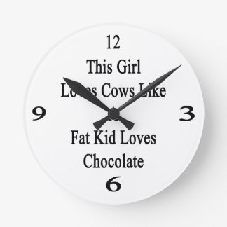 This Girl Loves Cows Like A Fat Kid Loves Chocolat Round Clocks