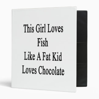 This Girl Loves Fish Like A Fat Kid Loves Chocolat 3 Ring Binders