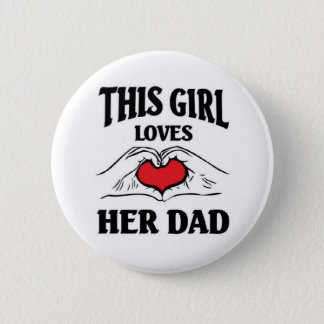 This girl loves her dad button