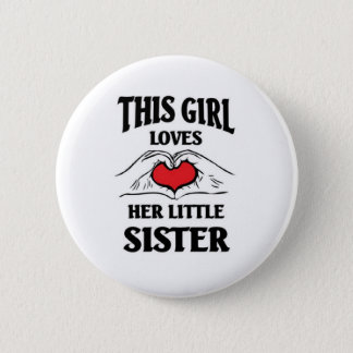 This girl loves her Little sister Pinback Button
