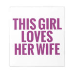 This Girl Loves Her Wife Note Pads