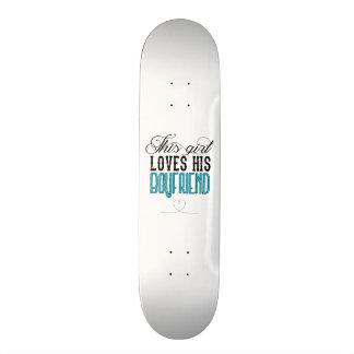 This girl loves is boyfriend skateboard deck