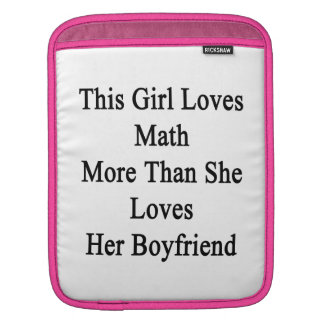 This Girl Loves Math More Than She Loves Her Boyfr Sleeve For iPads