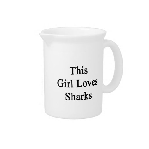 This Girl Loves Sharks Beverage Pitchers