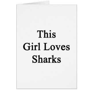 This Girl Loves Sharks Greeting Card