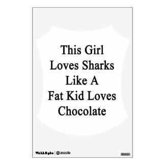 This Girl Loves Sharks Like A Fat Kid Loves Chocol Wall Skins