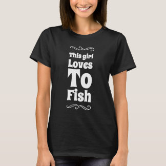 This girl loves to fish T-Shirt