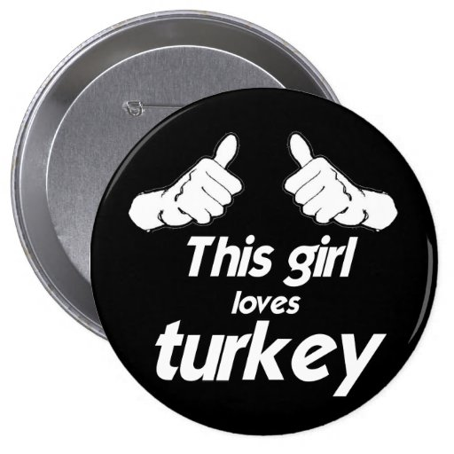 THIS GIRL LOVES TURKEY -.png Pinback Button