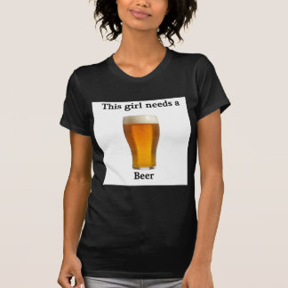 This girl needs a beer tees