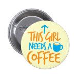 This Girl needs a Coffee! caffeine fuel design Pinback Button