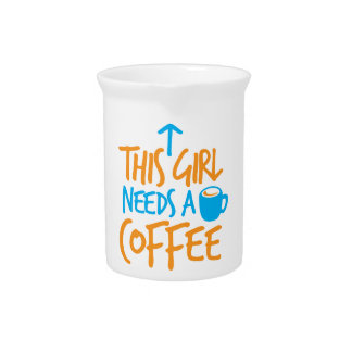 This Girl needs a Coffee! caffeine fuel design Pitcher