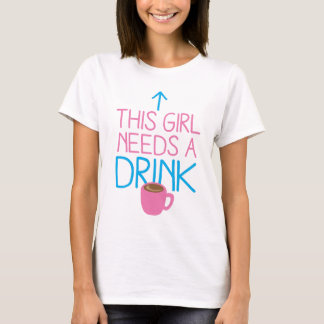 This girl needs a drink with coffee mug T-Shirt