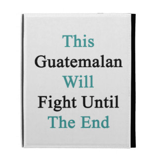 This Guatemalan Will Fight Until The End iPad Case