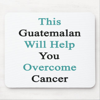 This Guatemalan Will Help You Overcome Cancer Mouse Pad