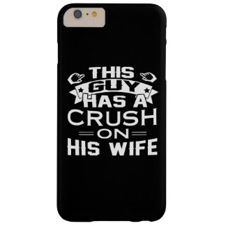 THIS GUY HAS A CRUSH ON HIS WIFE BARELY THERE iPhone 6 PLUS CASE
