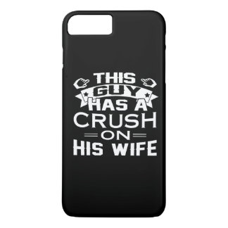 THIS GUY HAS A CRUSH ON HIS WIFE iPhone 7 PLUS CASE