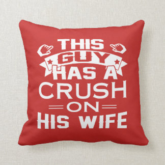 THIS GUY HAS A CRUSH ON HIS WIFE THROW PILLOW