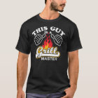 this guy is a grill master T-Shirt