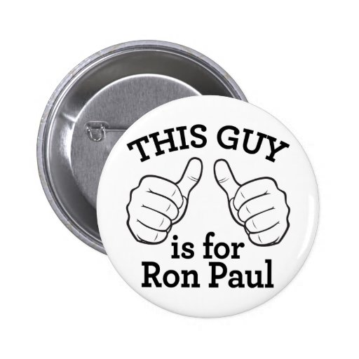 This Guy Is For Ron Paul Button