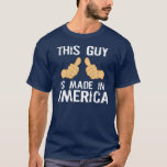 THIS GUY IS MADE IN AMERICA T-Shirt