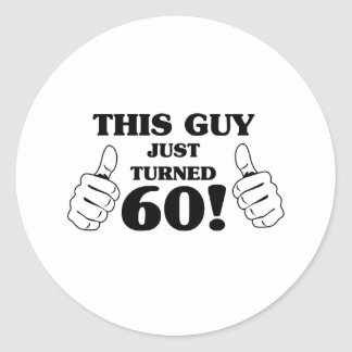 This Guy Just Turned 60! Classic Round Sticker
