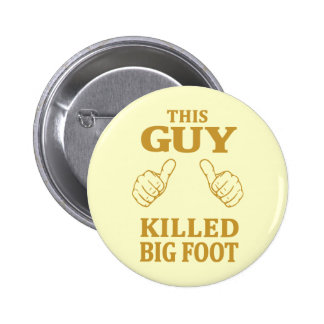 This Guy Killed Bigfoot 2 Inch Round Button