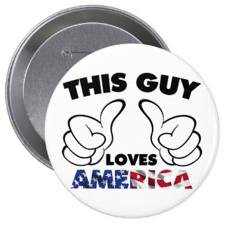 This guy loves america 4 inch round button
