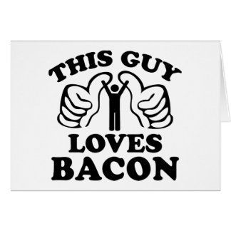 This Guy Loves Bacon Card