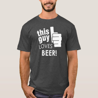 This Guy Loves Beer! T-Shirt