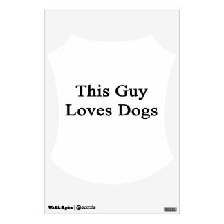 This Guy Loves Dogs Wall Graphics