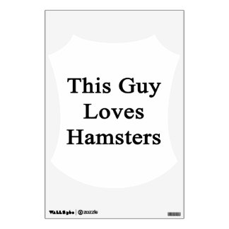 This Guy Loves Hamsters Wall Graphics