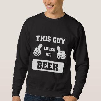 THIS GUY LOVES HIS BEER SWEATSHIRT